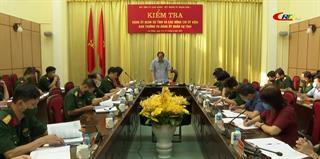 Ban Thường vụ Tỉnh ủy và Ban Thường vụ Đảng ủy Quân khu 1 kiểm tra Đảng ủy Quân sự tỉnh về lãnh đạo thực hiện nhiệm vụ chính trị và công tác xây dựng Đảng